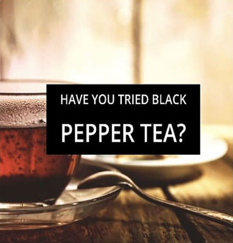 Have your Tried Black Pepper Tea